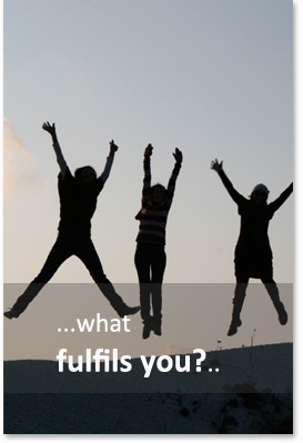 ...what fulfils you?...