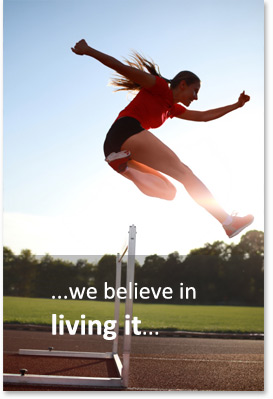 ...we believe in living it...